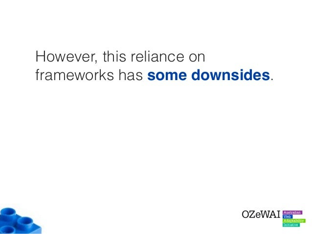 However, this reliance on frameworks has some downsides.