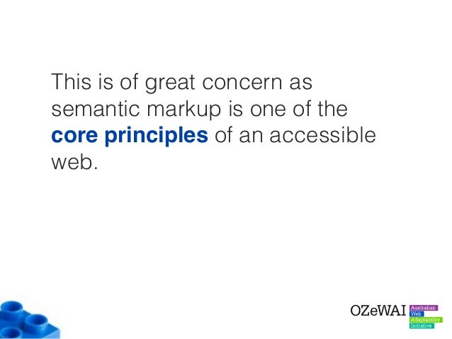 This is of great concern as semantic markup is one of the core principles of an accessible web.