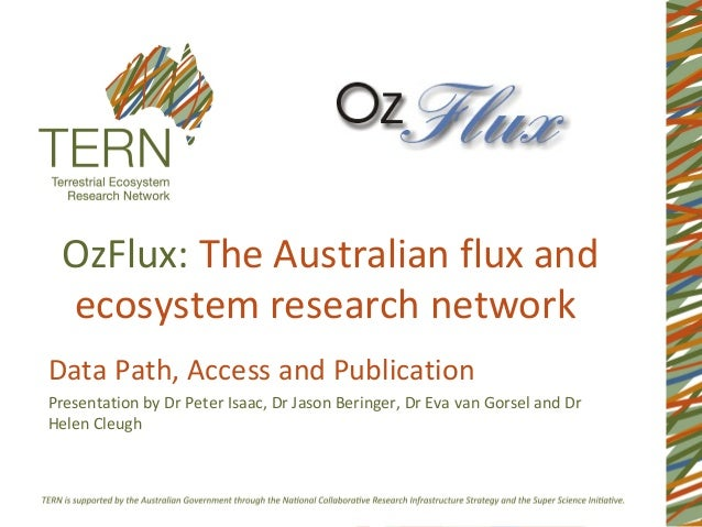 OzFlux: The Australian flux and ecosystem research network Data Path, Access and Publication Presentation by Dr Peter Isaa...