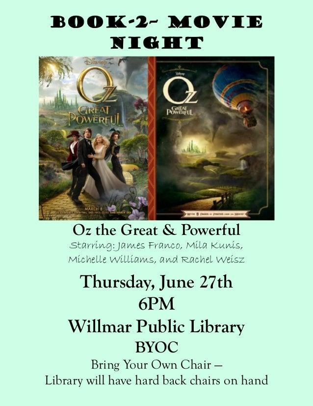 Book-2– MovieNightOz the Great & PowerfulStarring: James Franco, Mila Kunis,Michelle Williams, and Rachel WeiszThursday, J...