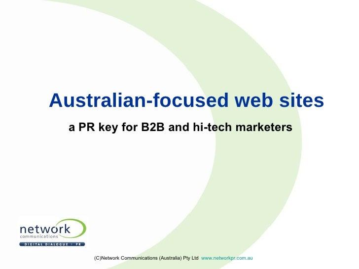 Australian-focused web sites <ul><li>a PR key for B2B and hi-tech marketers </li></ul>(C)Network Communications (Australia...