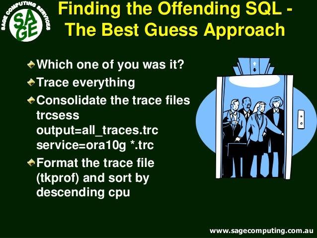 www.sagecomputing.com.auwww.sagecomputing.com.au Finding the Offending SQLFinding the Offending SQL -- The Best Guess Appr...