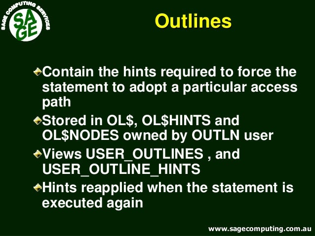 www.sagecomputing.com.auwww.sagecomputing.com.au OutlinesOutlines Contain the hints required to force the statement to ado...