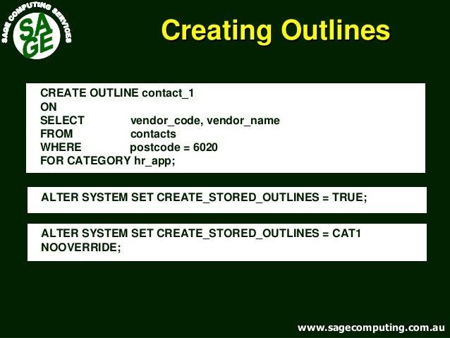 www.sagecomputing.com.auwww.sagecomputing.com.au Creating OutlinesCreating Outlines CREATE OUTLINE contact_1 ON SELECT ven...
