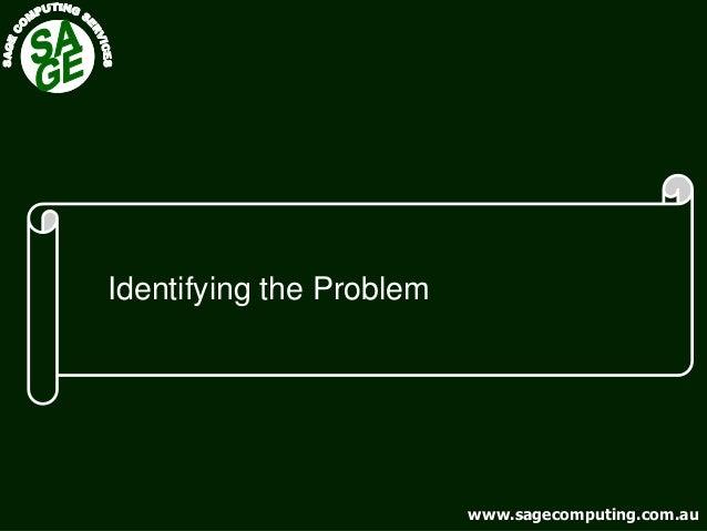 www.sagecomputing.com.auwww.sagecomputing.com.au Identifying the Problem