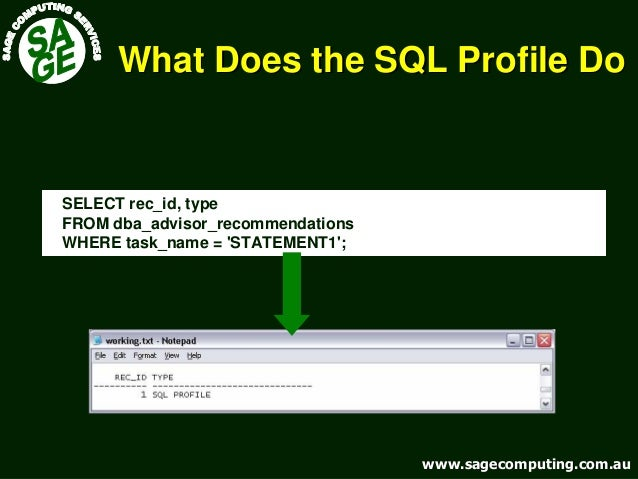 www.sagecomputing.com.auwww.sagecomputing.com.au What Does the SQL Profile DoWhat Does the SQL Profile Do SELECT rec_id, t...