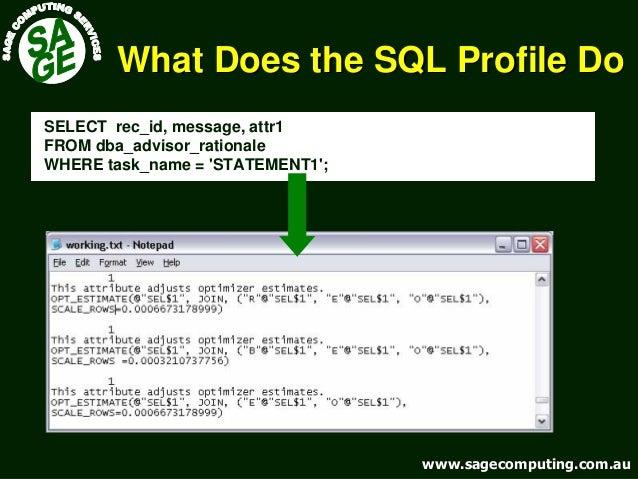 www.sagecomputing.com.auwww.sagecomputing.com.au What Does the SQL Profile DoWhat Does the SQL Profile Do SELECT rec_id, m...