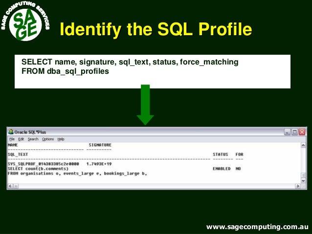www.sagecomputing.com.auwww.sagecomputing.com.au Identify the SQL ProfileIdentify the SQL Profile SELECT name, signature, ...