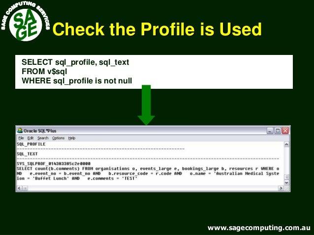 www.sagecomputing.com.auwww.sagecomputing.com.au Check the Profile is UsedCheck the Profile is Used SELECT sql_profile, sq...