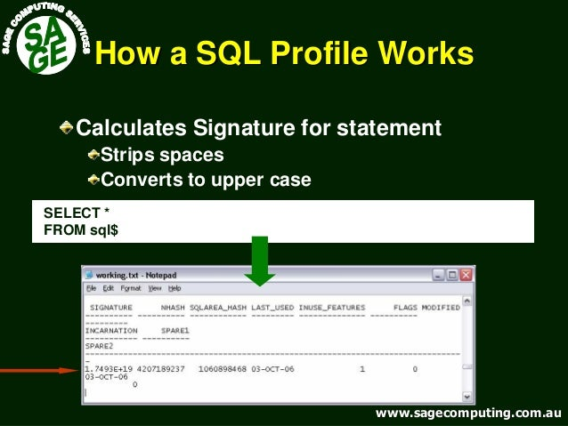 www.sagecomputing.com.auwww.sagecomputing.com.au How a SQL Profile WorksHow a SQL Profile Works Calculates Signature for s...