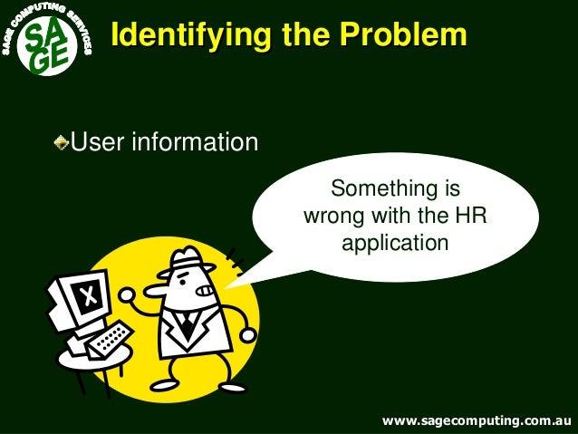 www.sagecomputing.com.auwww.sagecomputing.com.au Identifying the ProblemIdentifying the Problem Something is wrong with th...