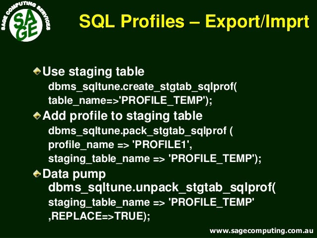 www.sagecomputing.com.auwww.sagecomputing.com.au SQL ProfilesSQL Profiles –– Export/Export/ImprtImprt Use staging table db...