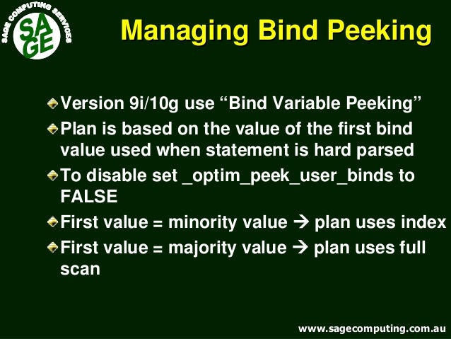 "www.sagecomputing.com.auwww.sagecomputing.com.au Managing Bind PeekingManaging Bind Peeking Version 9i/10g use ""Bind Varia..."
