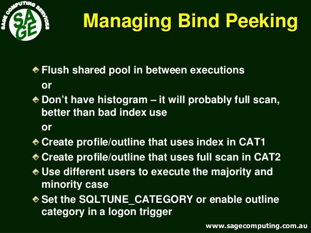www.sagecomputing.com.auwww.sagecomputing.com.au Managing Bind PeekingManaging Bind Peeking Flush shared pool in between e...