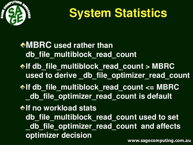 www.sagecomputing.com.auwww.sagecomputing.com.au System StatisticsSystem Statistics MBRC used rather than db_file_multiblo...