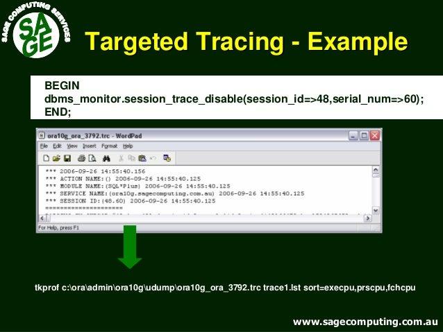 www.sagecomputing.com.auwww.sagecomputing.com.au Targeted TracingTargeted Tracing -- ExampleExample BEGIN dbms_monitor.ses...