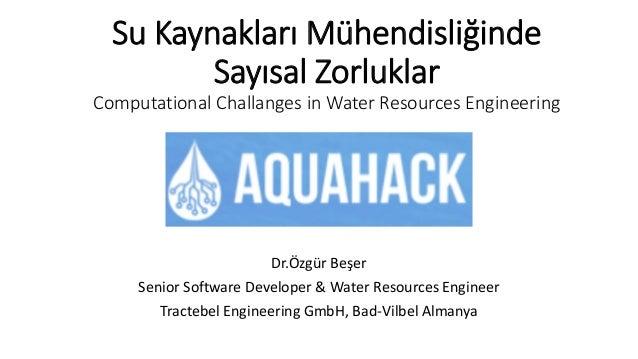 Su Kaynakları Mühendisliğinde Sayısal Zorluklar Computational Challanges in Water Resources Engineering Dr.Özgür Beşer Sen...