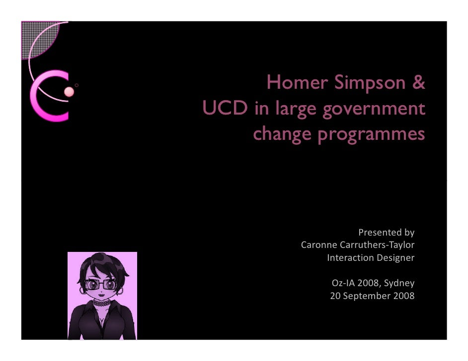 Homer Simpson  UCD in large government     change programmes                          Presented by           Caronne Carru...