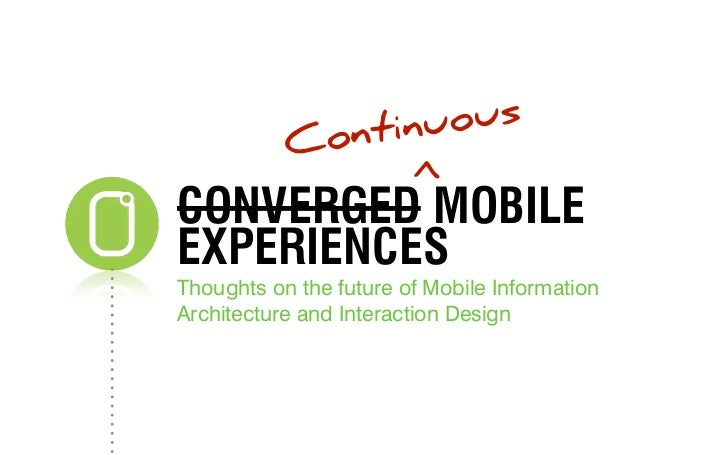 ntinuo us           Co                       >CONVERGED MOBILEEXPERIENCESThoughts on the future of Mobile InformationArchi...