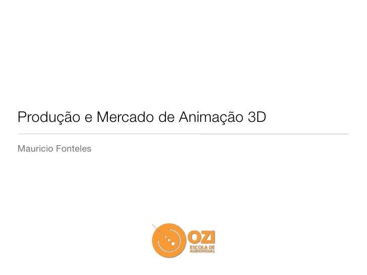Produção e Mercado de Animação 3DMauricio Fonteles