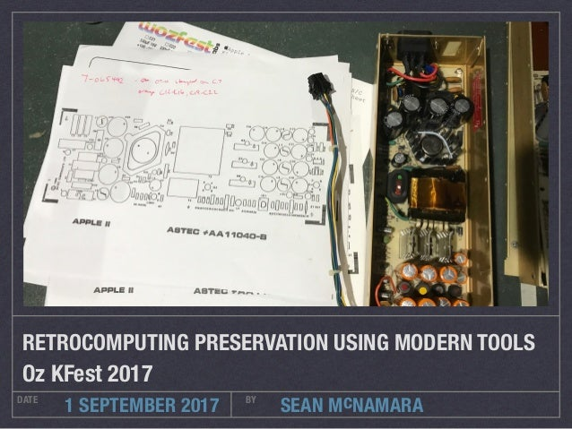 SEAN McNAMARADATE BY 1 SEPTEMBER 2017 RETROCOMPUTING PRESERVATION USING MODERN TOOLS Oz KFest 2017