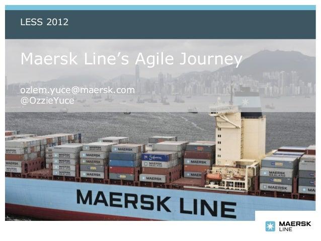 LESS 2012Maersk Line's Agile Journeyozlem.yuce@maersk.com@OzzieYuce