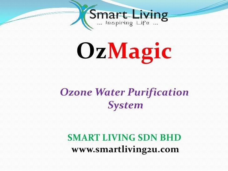 OzMagicOzone Water Purification        System SMART LIVING SDN BHD  www.smartliving2u.com
