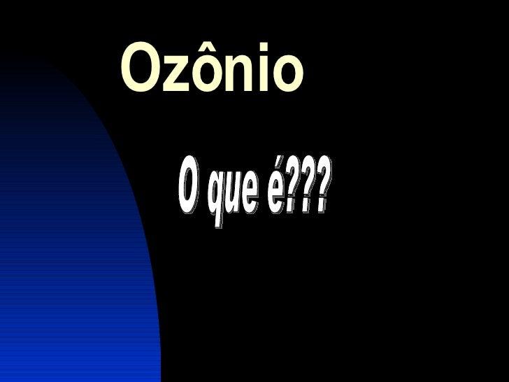 Ozônio O que é???