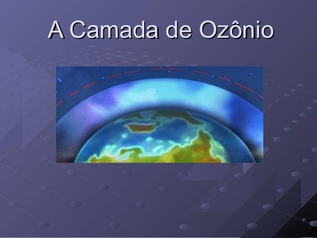 A Camada de OzônioA Camada de Ozônio