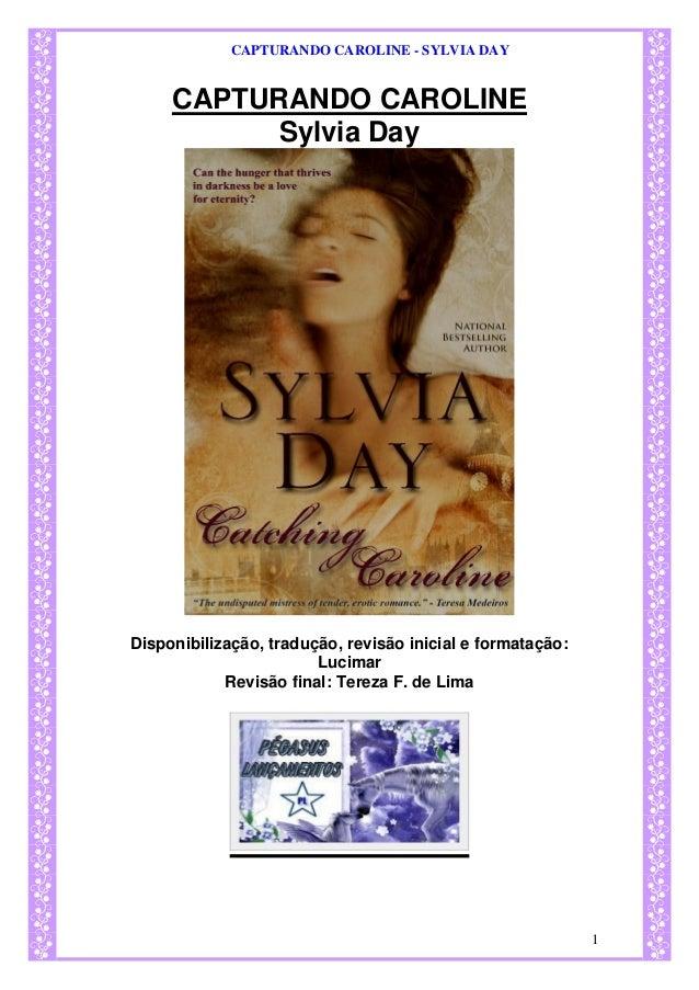CAPTURANDO CAROLINE - SYLVIA DAY  1  CAPTURANDO CAROLINE  Sylvia Day  Disponibilização, tradução, revisão inicial e format...