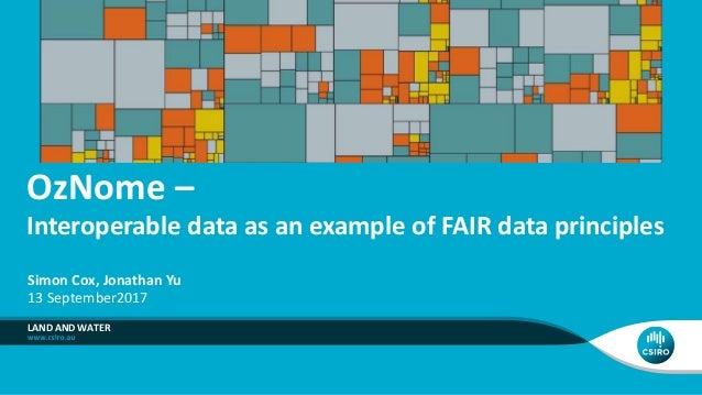 OzNome – Interoperable data as an example of FAIR data principles LAND AND WATER Simon Cox, Jonathan Yu 13 September2017