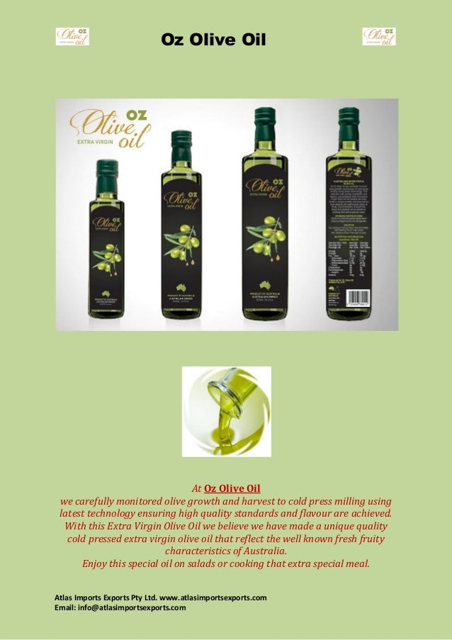 Oz Olive Oil Atlas Imports Exports Pty Ltd. www.atlasimportsexports.com Email: info@atlasimportsexports.com At Oz Olive Oi...