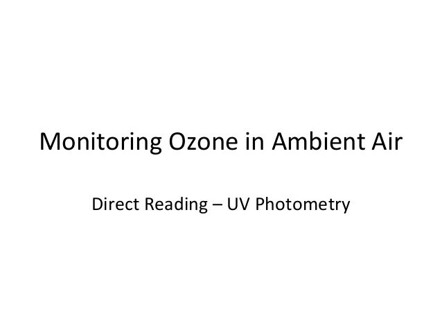 Monitoring Ozone in Ambient Air Direct Reading – UV Photometry