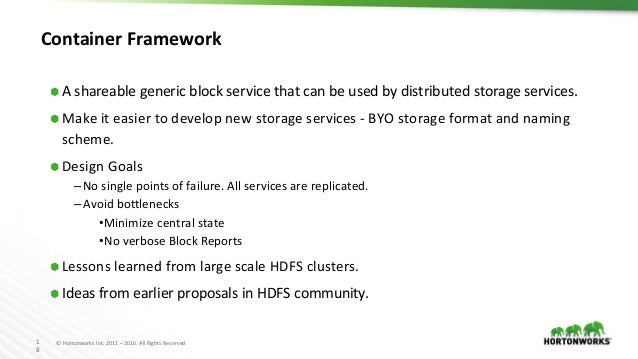 1 8 © Hortonworks Inc. 2011 – 2016. All Rights Reserved Container Framework ⬢ A shareable generic block service that can b...