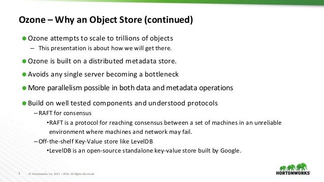 3 © Hortonworks Inc. 2011 – 2016. All Rights Reserved Ozone – Why an Object Store (continued) ⬢ Ozone attempts to scale to...