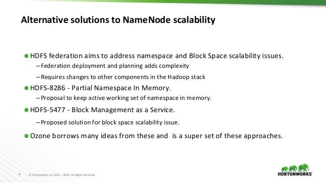 4 © Hortonworks Inc. 2011 – 2016. All Rights Reserved Alternative solutions to NameNode scalability ⬢ HDFS federation aims...