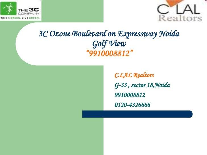"3C Ozone Boulevard on Expressway NoidaGolf View""9910008812""<br />C.LAL Realtors<br />G-33 , sector 18,Noida<br />991000881..."