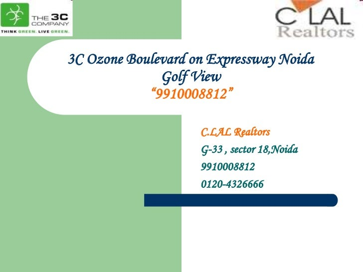 "3C Ozone Boulevard on Expressway NoidaGolf View""9910008812""<br />C.LAL Realtors<br />G-33 , sector 18,Noida<br />991000881..."