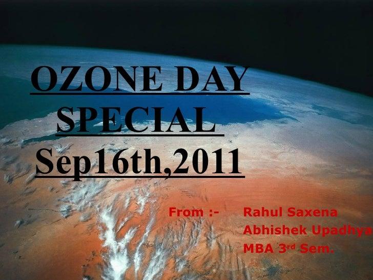 OZONE DAY SPECIAL  Sep16th,2011 From :-   Rahul Saxena  Abhishek Upadhyay MBA 3 rd  Sem.
