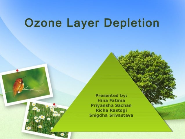 Ozone Layer Depletion             Presented by:              Presented by:              Hina Fatima               Hina Fat...