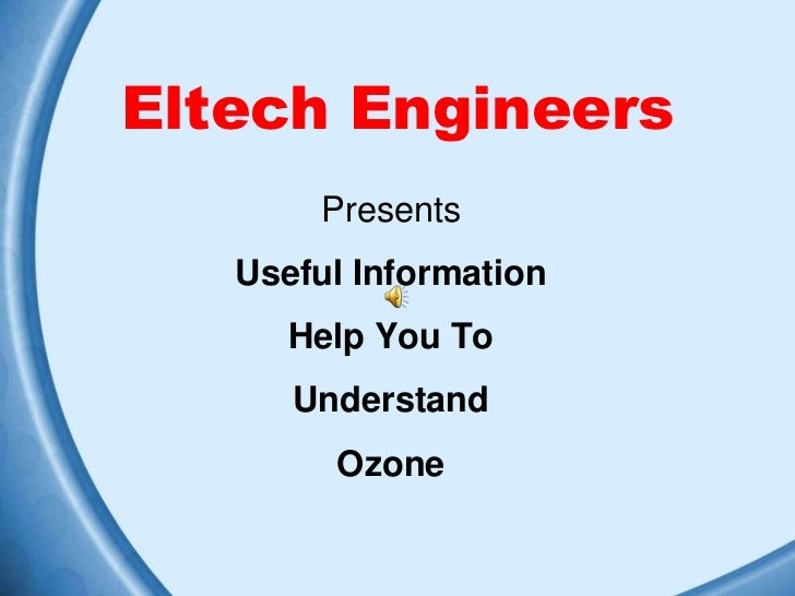 Eltech Engineers       Presents   Useful Information      Help You To      Understand        Ozone