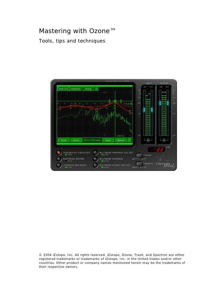 Mastering with Ozone™ Tools, tips and techniques     © 2004 iZotope, Inc. All rights reserved. iZotope, Ozone, Trash, and ...