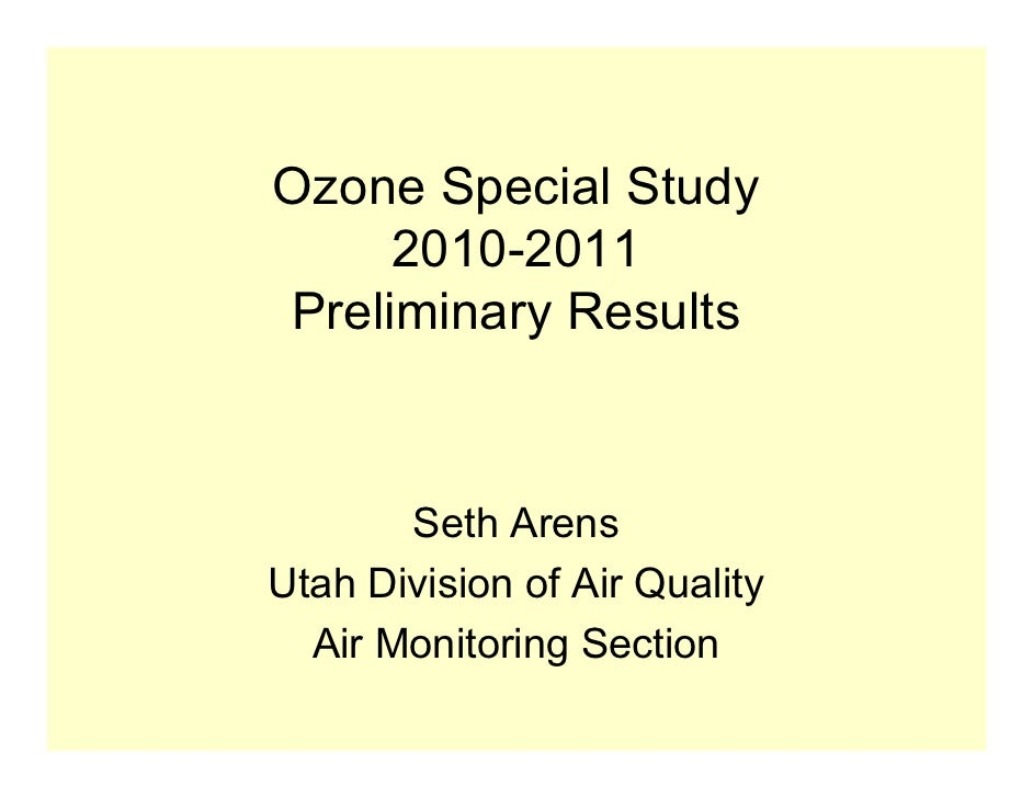 Ozone Special Study     2010-2011Preliminary Results       Seth ArensUtah Division of Air Quality  Air Monitoring Section