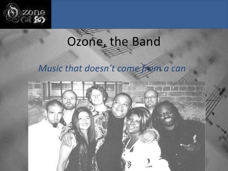 Ozone, the Band<br />Music that doesn't come from a can<br />
