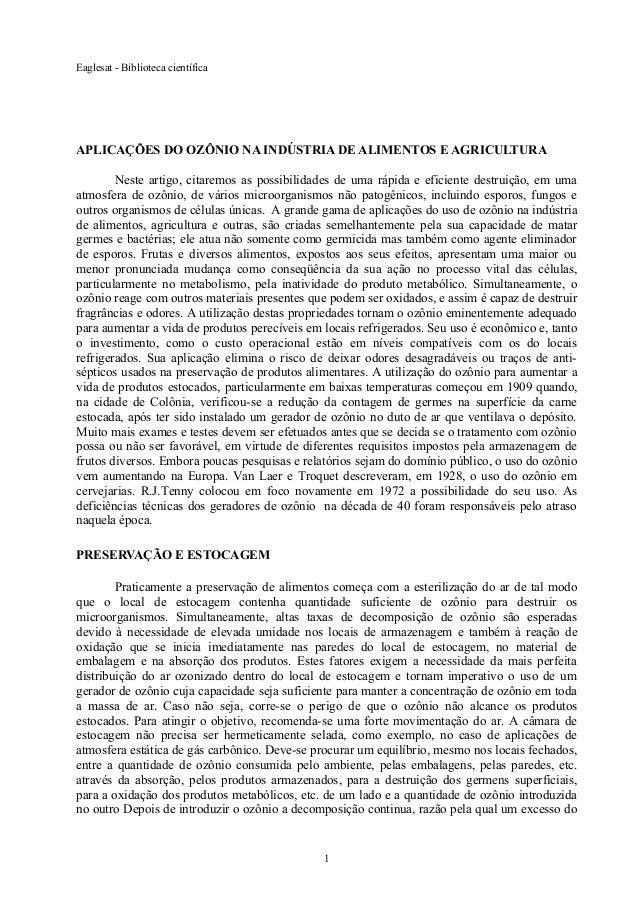 Eaglesat - Biblioteca científica  APLICAÇÕES DO OZÔNIO NA INDÚSTRIA DE ALIMENTOS E AGRICULTURA Neste artigo, citaremos as ...
