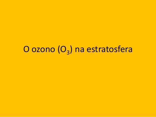 O ozono (O3) na estratosfera