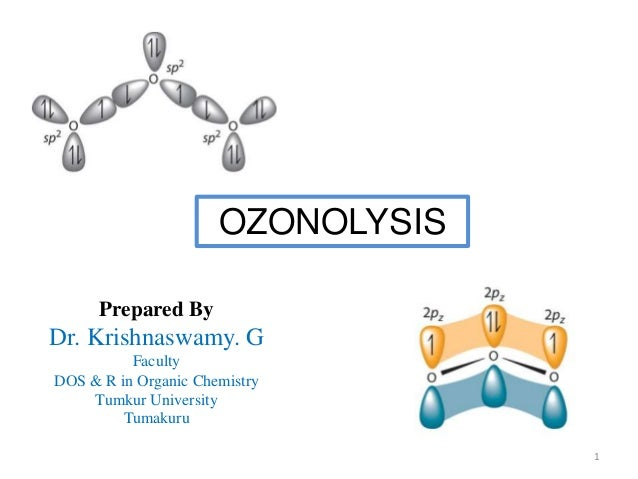 OZONOLYSIS Prepared By Dr. Krishnaswamy. G Faculty DOS & R in Organic Chemistry Tumkur University Tumakuru 1