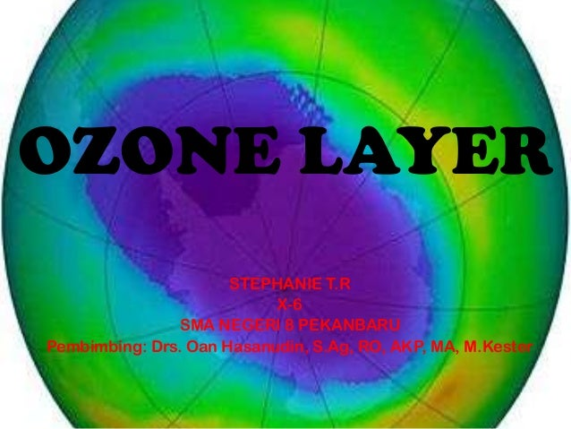 OZONE LAYERSTEPHANIE T.RX-6SMA NEGERI 8 PEKANBARUPembimbing: Drs. Oan Hasanudin, S.Ag, RO, AKP, MA, M.Kester