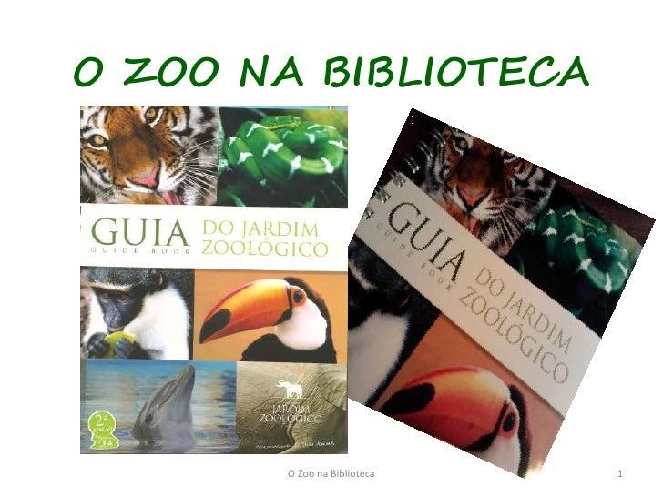 O ZOO NA BIBLIOTECA       O Zoo na Biblioteca   1