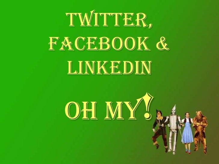 Twitter, Facebook & LinkedInOh My!<br />
